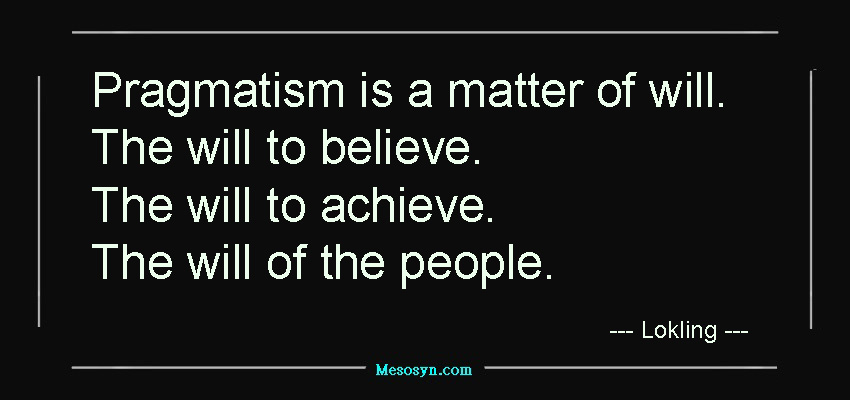 Pragmatism is a matter of will.